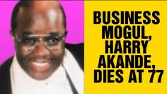 Business Mogul, Harry Akande, Dies At 77